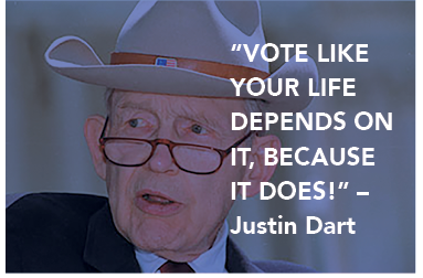 """Vote like your life depends on it, because it does!"" - Justin Dart"