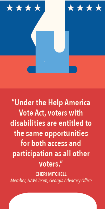 """Under the Help American Vote Act, voters with disabilities are entitled to the same opportunities for both access and participation as all other voters."" Cheri Mitchell, member, HAVA Team, Georgia Advocacy Office."
