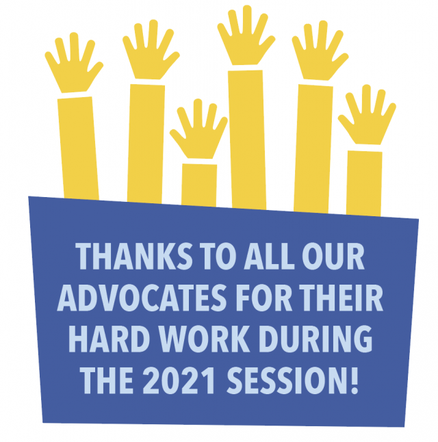 Thanks to all our advocates for their hard work during the 2021 session!