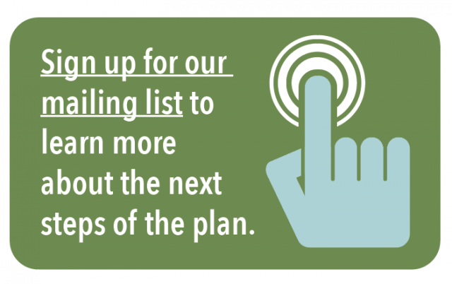 Sign up for our mailing list to learn more about the next steps of the plan.