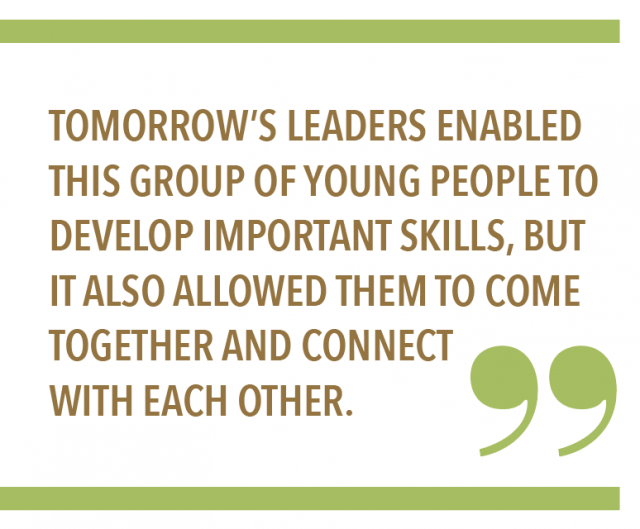 Tomorrow's Leaders enabled this group of young people to develop important skills, but it also allowed them to come together and connect with each other.