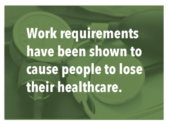 Work requirements have been shown to cause people to lose their healthcare.