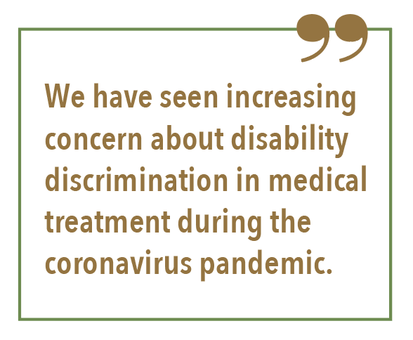 We have seen increasing concern about disability discrimination in medical treatment during the coronavirus pandemic.