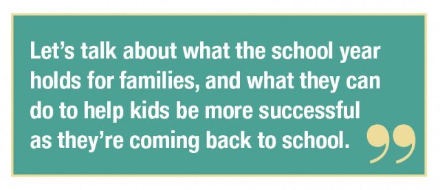 Let's talk about what the school year holds for families, and what they can do to help kids be more successful as they're coming back to school.
