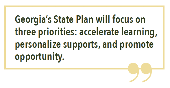 Georgia's State Plan will focus on three priorities: accelerate learning, personalize supports, and promote opportunity.