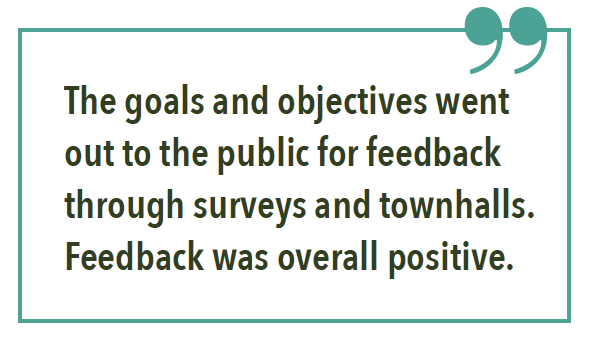 The goals and objectives went out to the public for feedback through surveys and townhalls. Feedback was overall positive.