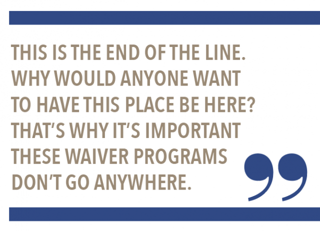 This is the end of the line. Why would anyone want to have this place be here? That's why it's important these waiver programs don't go anywhere.