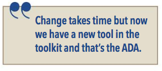 Change takes time but now we have a new tool in the toolkit and that's the ADA.