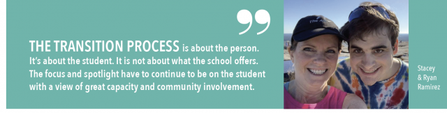The transition process is about the person. Its about the student. It is not about what the school offers. The focus and spotlight have to continue to be on the student with a view of great capacity and community involvement.
