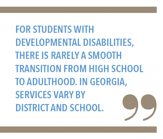 For students with developmental disabilities, there is rarely a smooth transition from high school to adulthood. In Georgia, services vary by district and school.