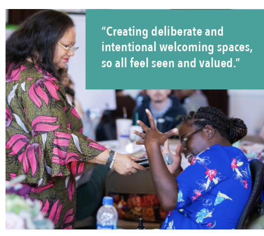 """""""Creating deliberate and intentional welcoming spaces, so all feel seen and valued."""""""